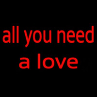 All You Need A Love Neon Sign