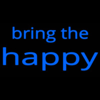 Bring The Happy Neon Sign