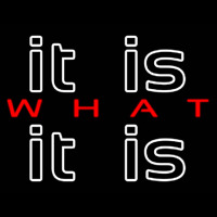 It Is What It Is Neon Sign