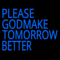 Please God Make Tomorrow Better Neon Sign